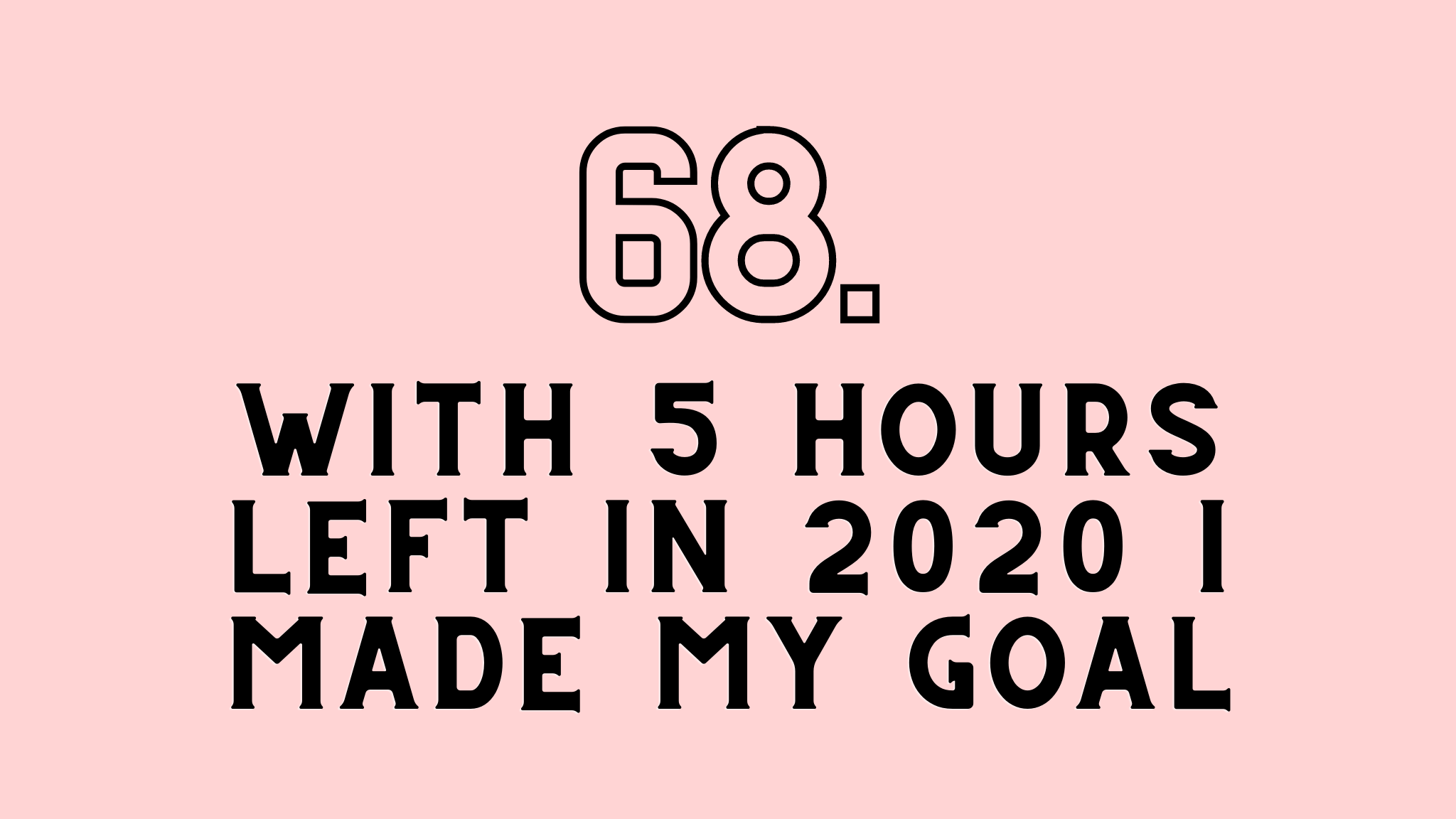 i made my goal
