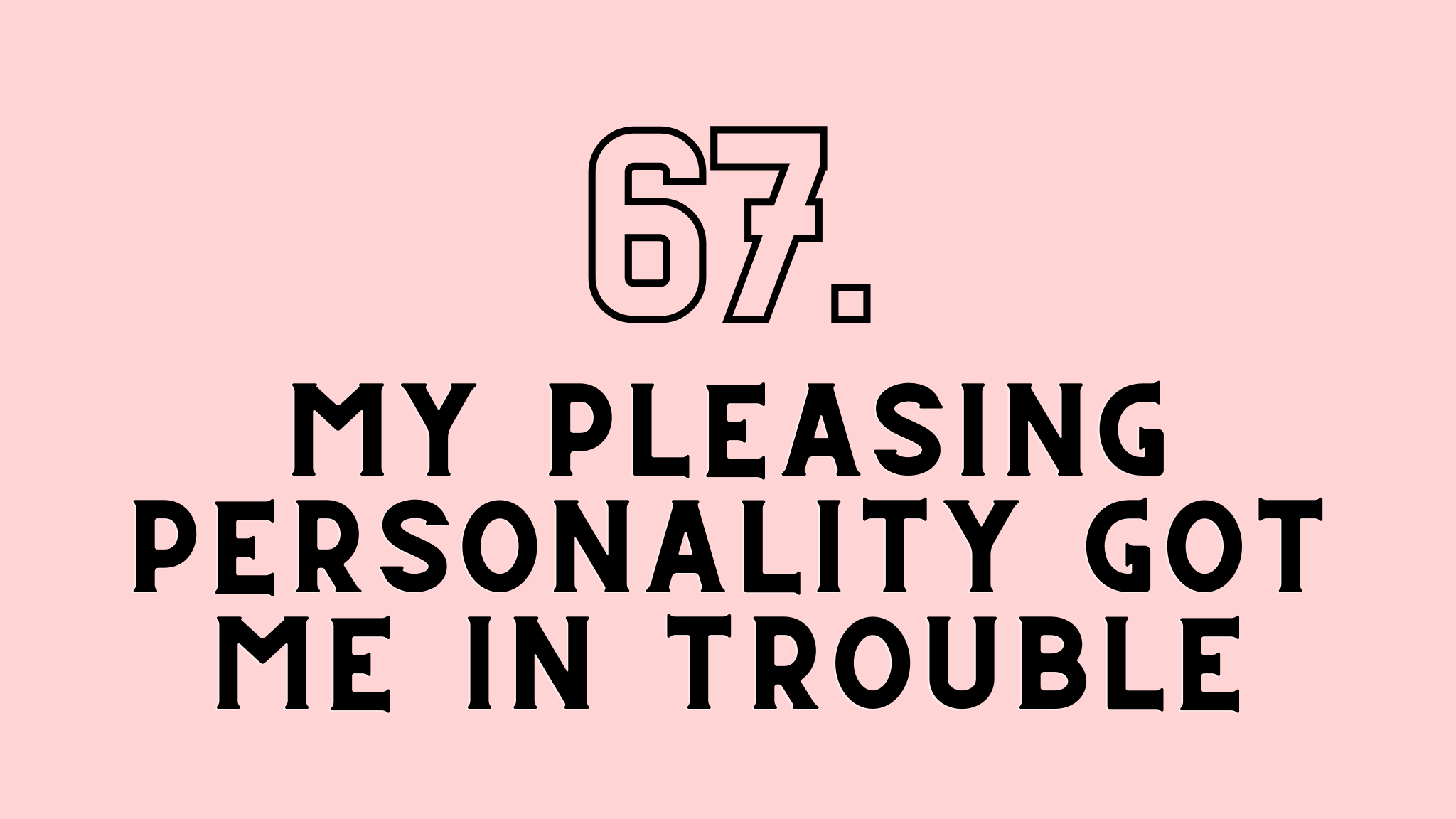 my pleasing personality