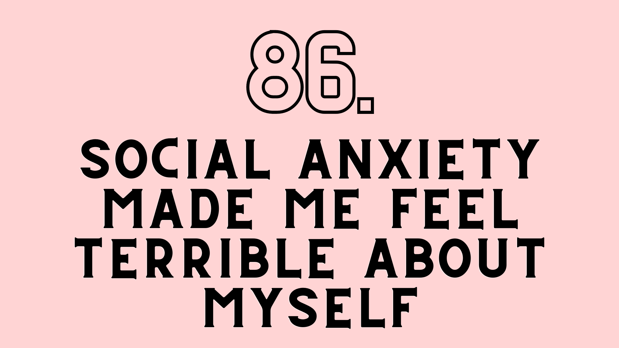 social anxiety made me feel terrible about myself