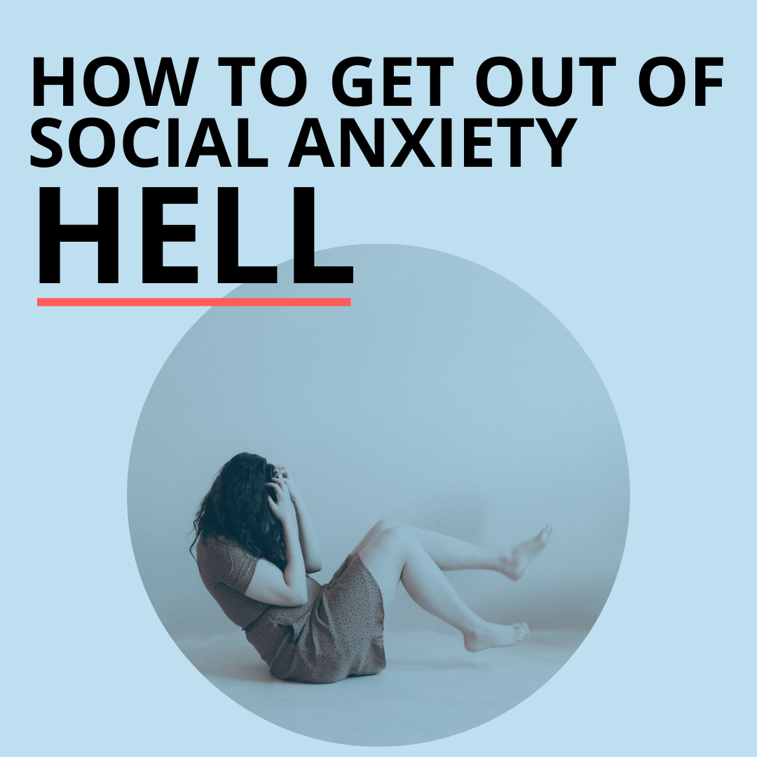 how to get out of social anxiety hell