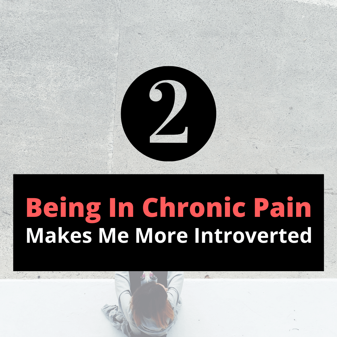 Being in chronic pain makes me more introverted