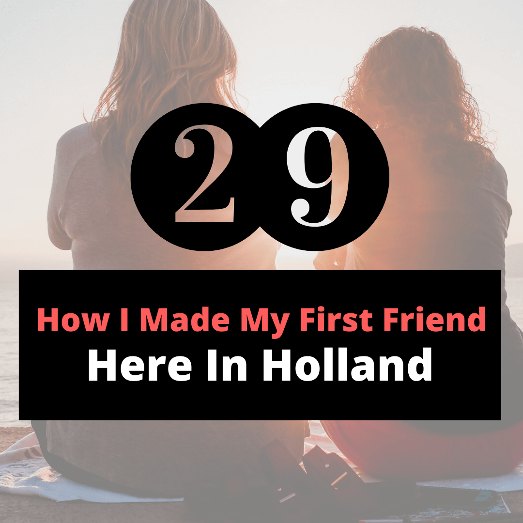How I made my first friend here in Holland
