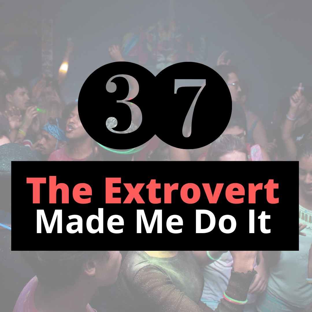 The extrovert made me do it