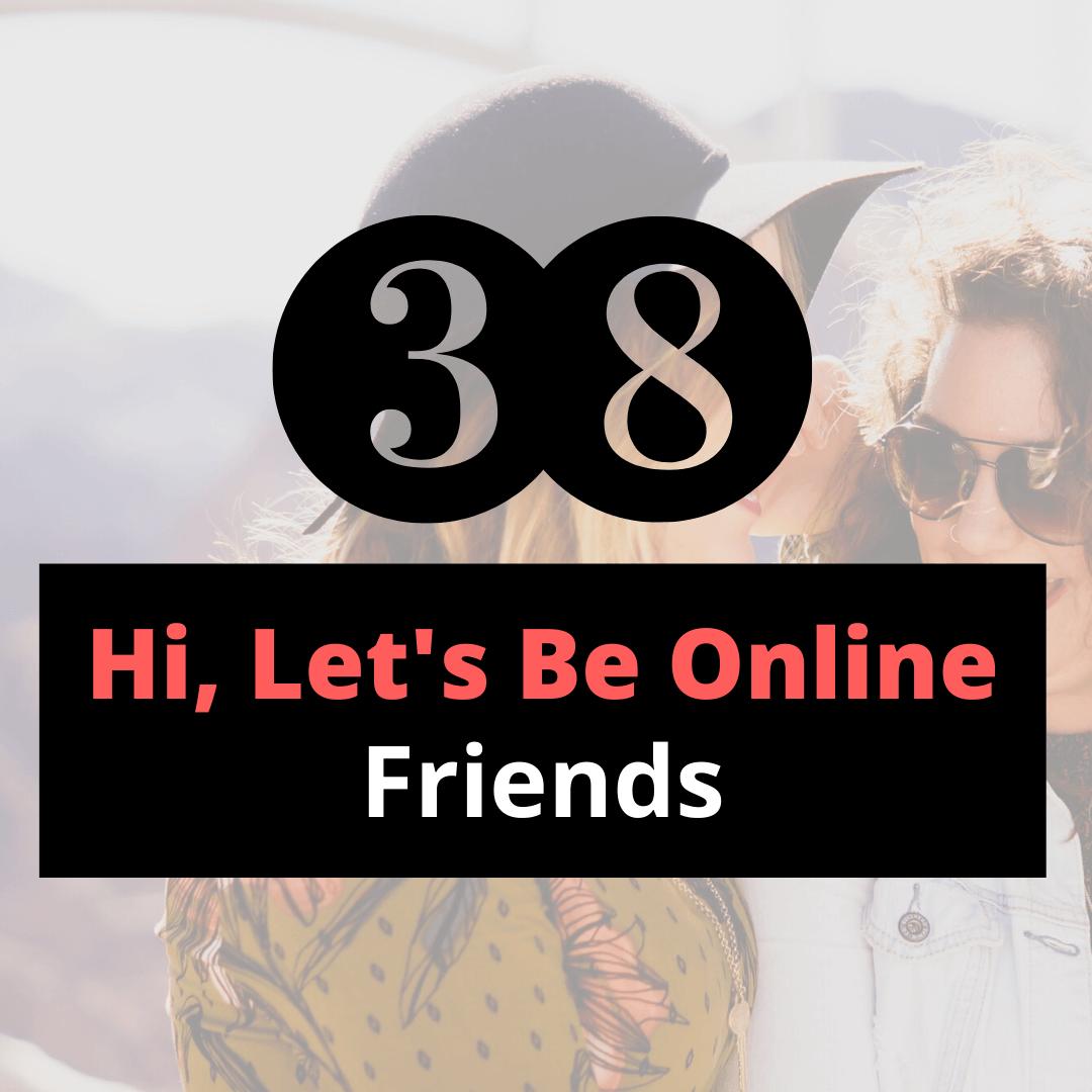 hi let's be online friends