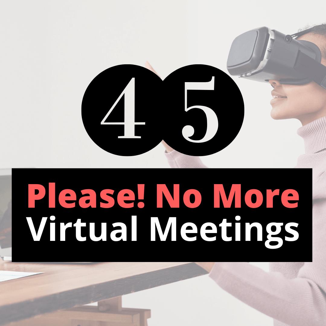 please! no more virtual meetings