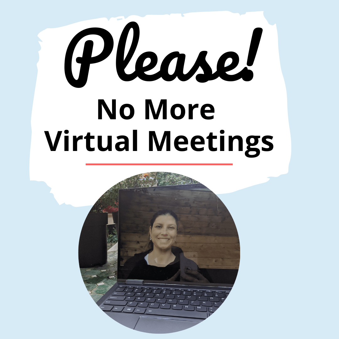 Please! No more virtual meetings