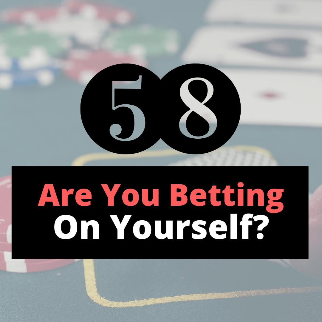 are you betting on yourself?