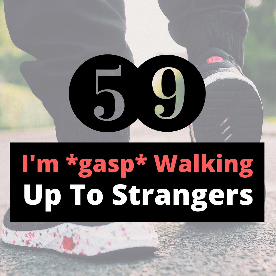 walking up to strangers