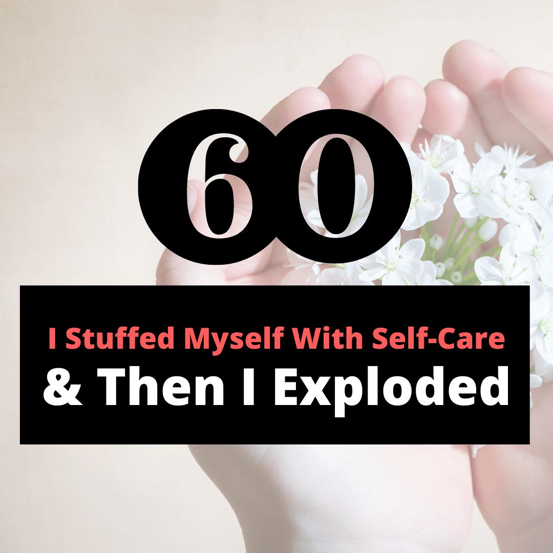 stuffed myself with self-care