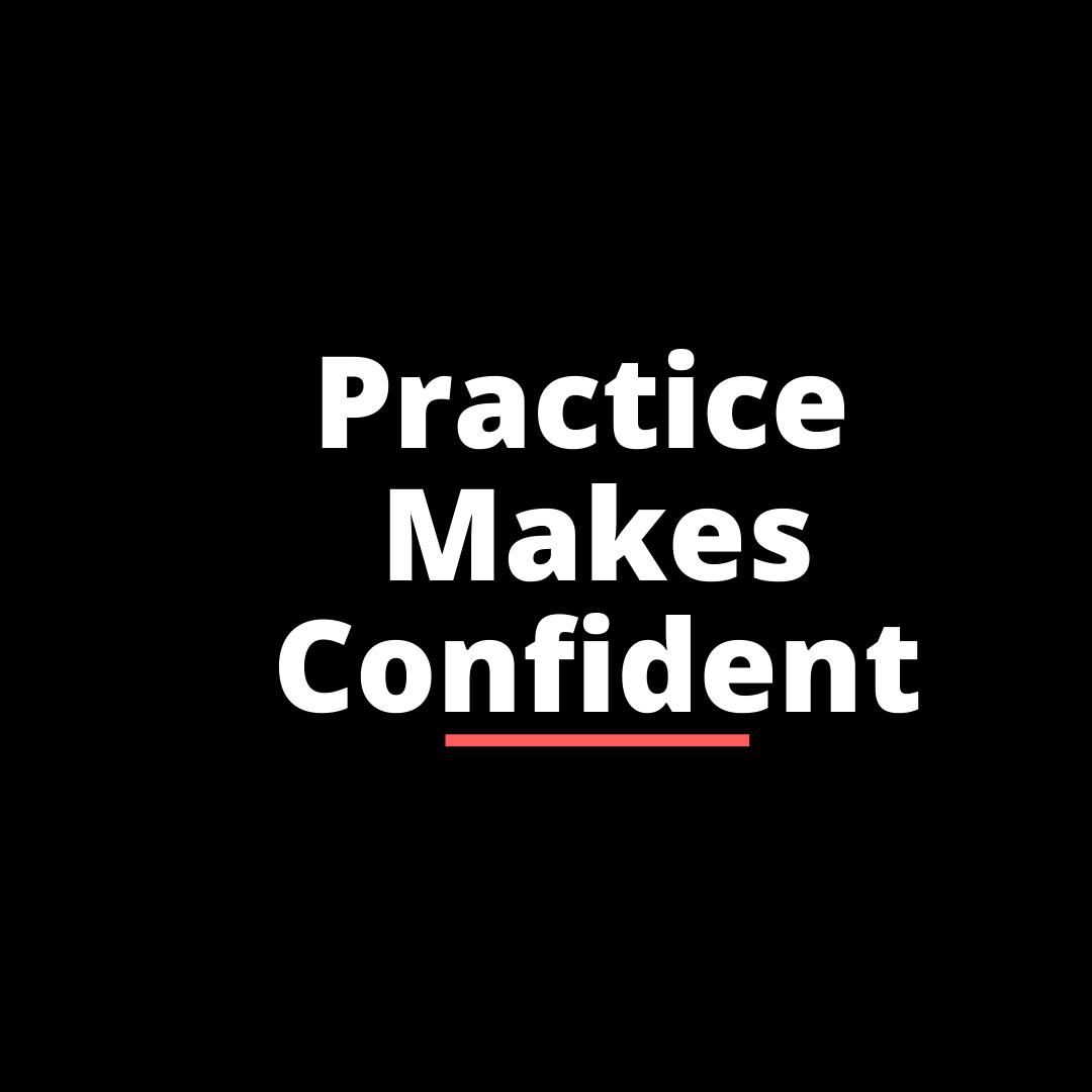 practice makes confident