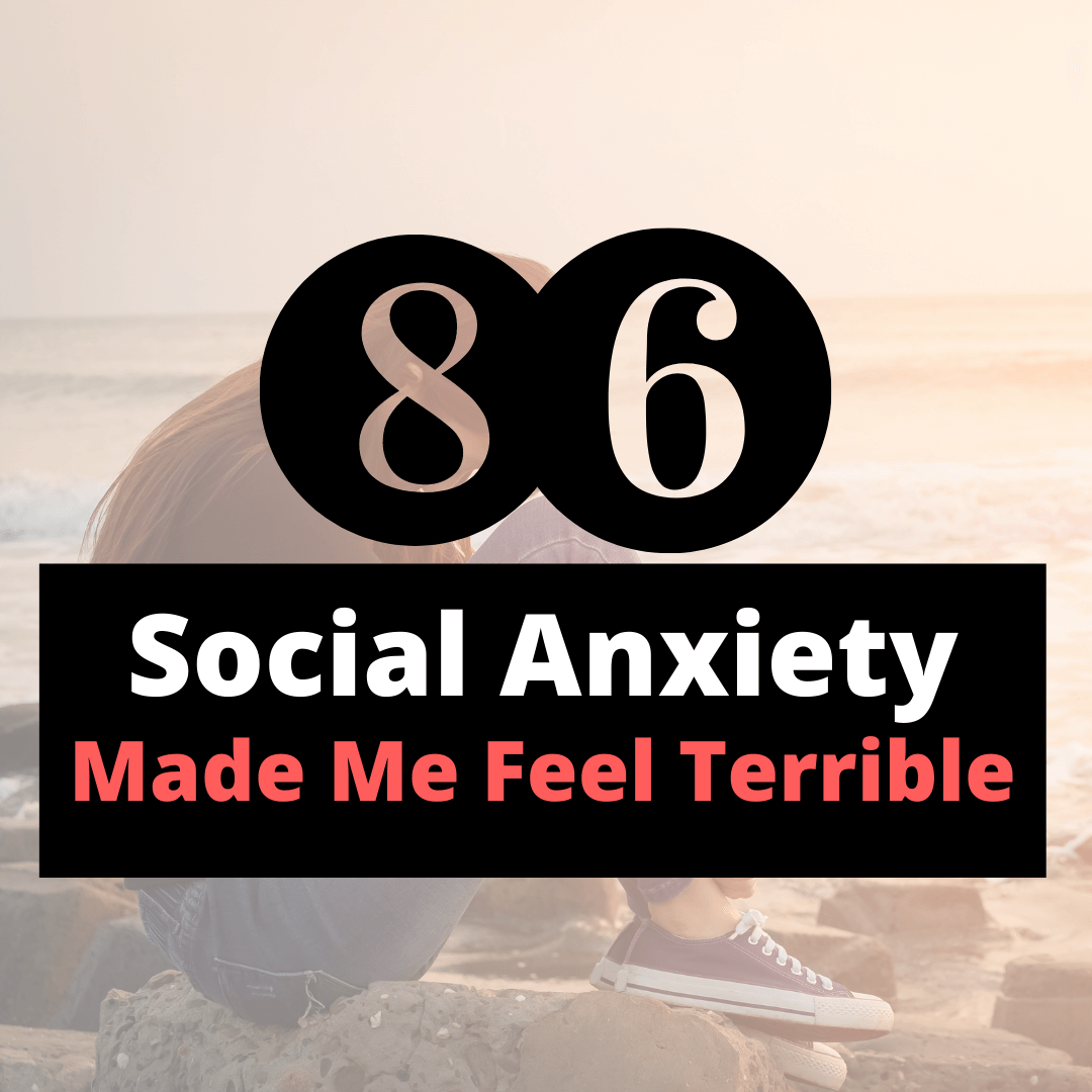 social anxiety made me feel terrible