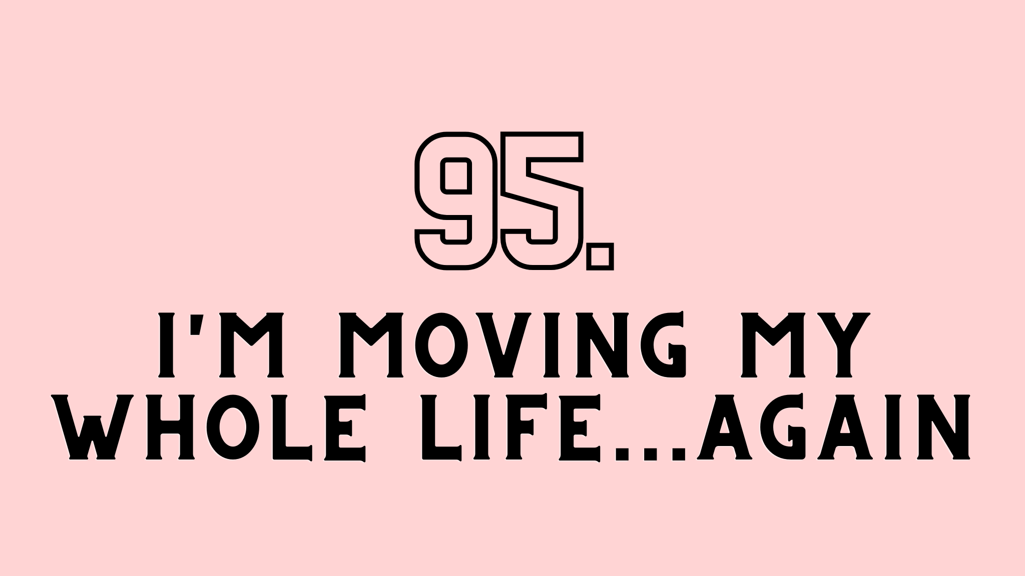 moving my whole life