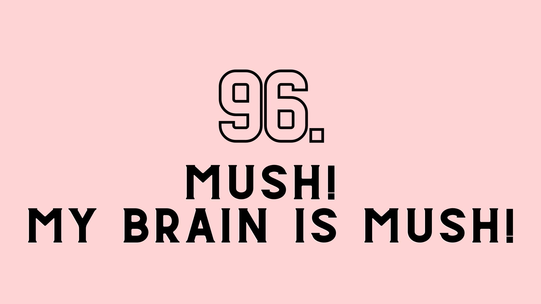 my brain is mush