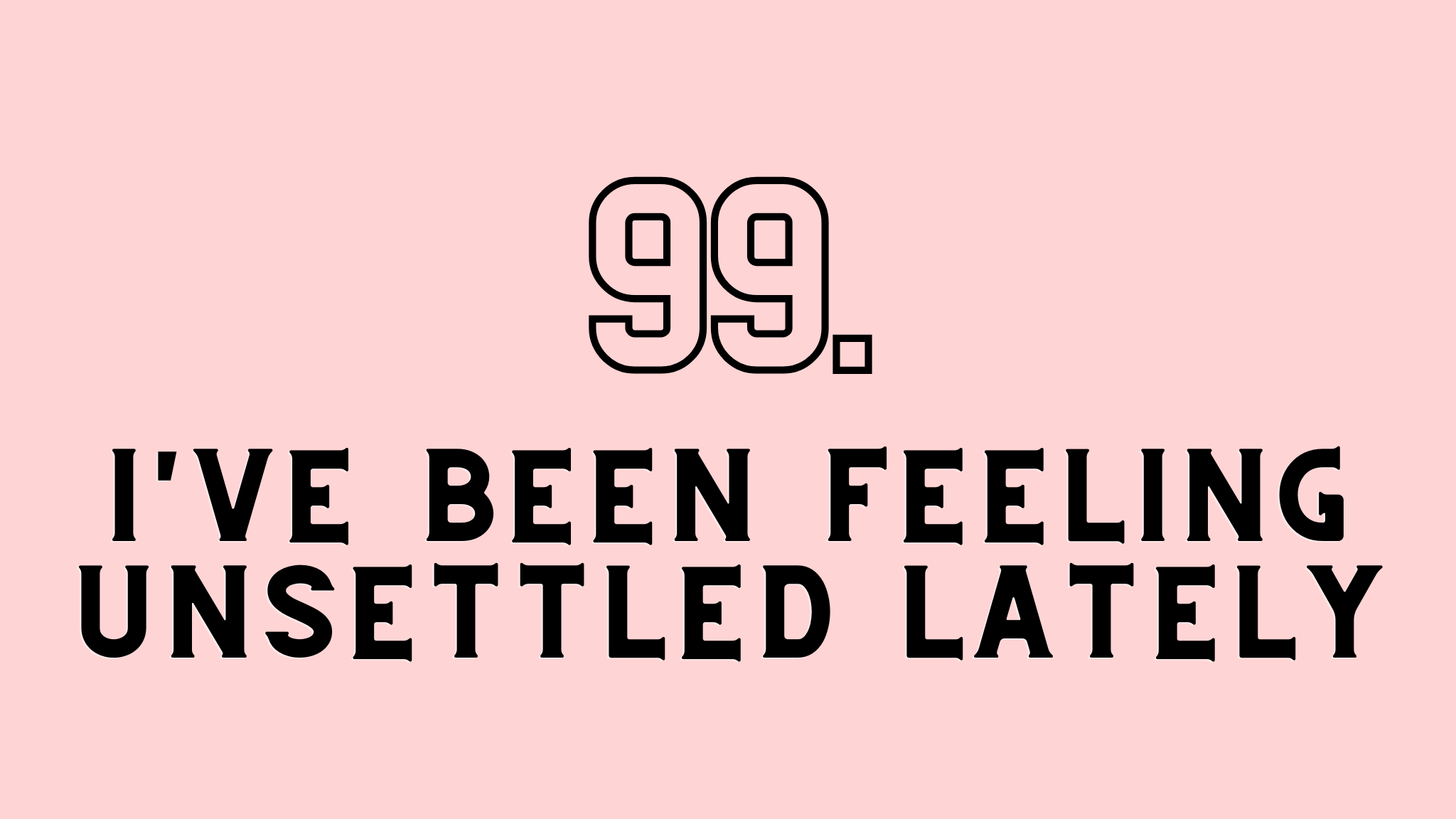 feeling unsettled